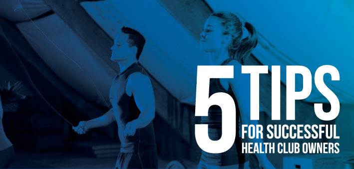 5 Tips for Successful Health Club Owners