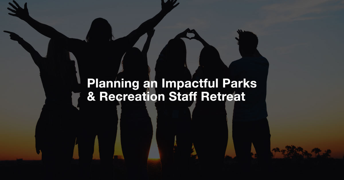Planning_an_Impactful_Parks_Recreation_Staff_Retreat_FB