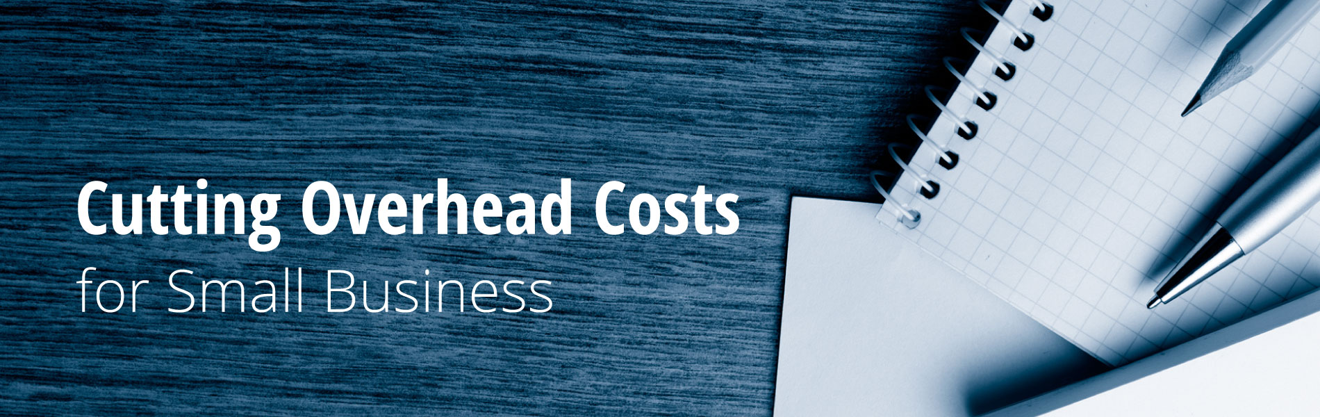 Cutting Overhead Costs for Small Business