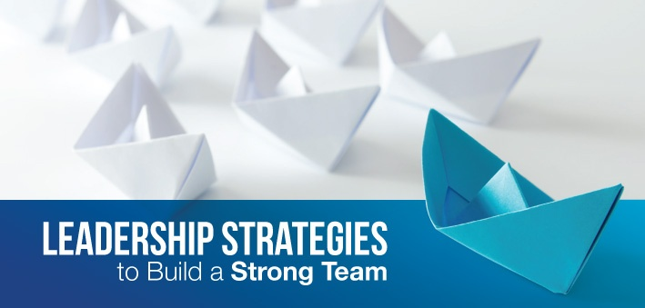 Leadership Strategies to Build a Strong Team